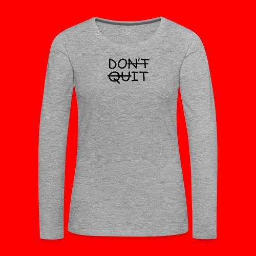 Don't Quit, Do It - Dame premium T-shirt med lange ærmer