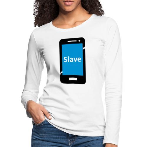 Slave to my phone 1 - Vrouwen Premium shirt met lange mouwen