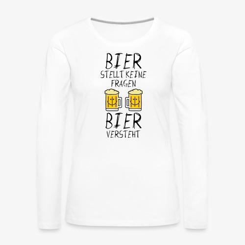 Bier versteht ! - Frauen Premium Langarmshirt