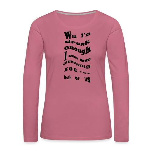When Im drunk enough - Naisten premium pitkähihainen t-paita