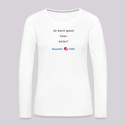 Jij bent geen haar beter - Vrouwen Premium shirt met lange mouwen
