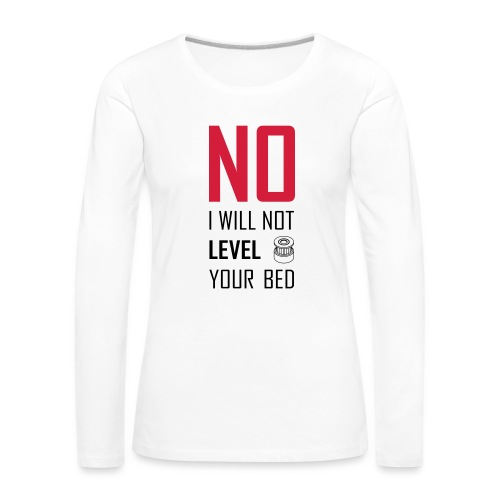 No I will not level your bed (vertical) - Women's Premium Longsleeve Shirt