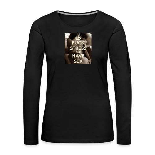 fuck-stress-and-have-sex - Dame premium T-shirt med lange ærmer