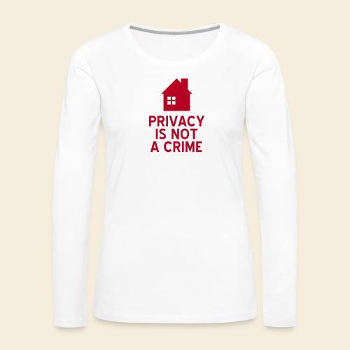 Privacy is not a Crime - Frauen Premium Langarmshirt