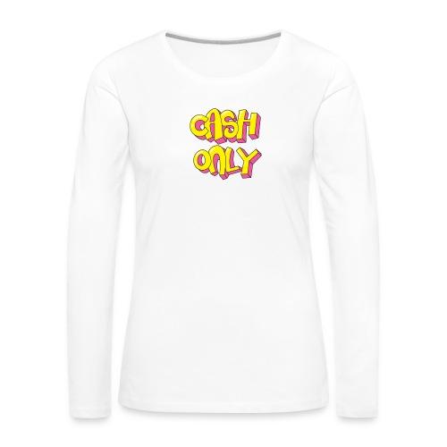 Cash only - Vrouwen Premium shirt met lange mouwen