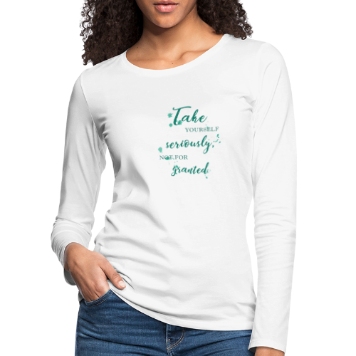 Take yourself seriously, not for granted - Women's Premium Longsleeve Shirt