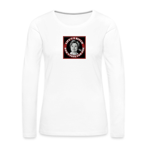 Don't Vote Hilary - Women's Premium Longsleeve Shirt