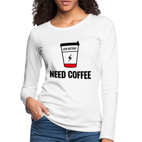 need coffee - Naisten premium pitkähihainen t-paita