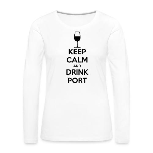 Keep Calm and Drink Port - Women's Premium Longsleeve Shirt