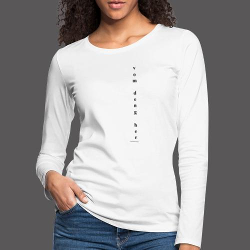 vom deng her - Frauen Premium Langarmshirt