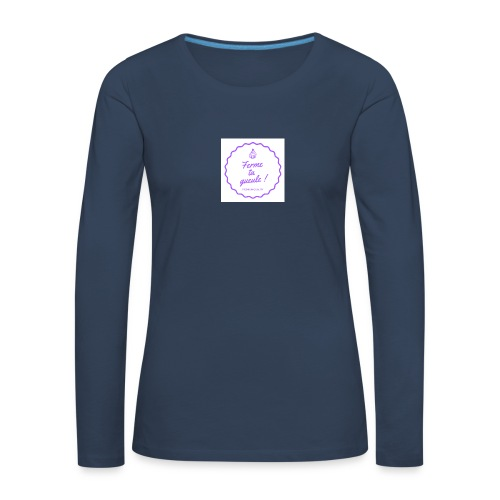 Ferme ta gueule ! - T-shirt manches longues Premium Femme