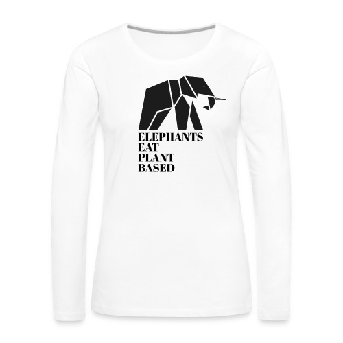 Elephants Eat Plant Based - Frauen Premium Langarmshirt