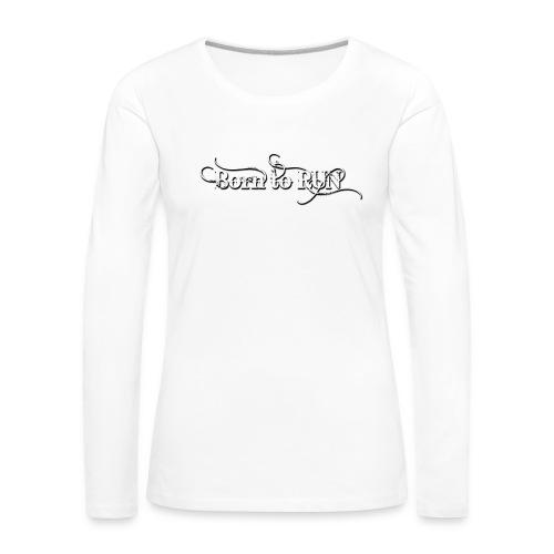 Born-to-RUN---Logo---White.png - Frauen Premium Langarmshirt