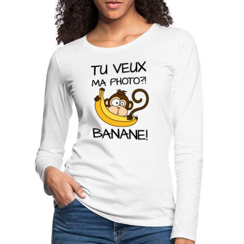 Singe, Tu Veux Ma Photo Banane !? - T-shirt manches longues Premium Femme