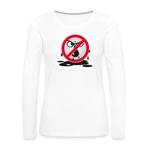 Erdöl - Nein danke! - Frauen Premium Langarmshirt