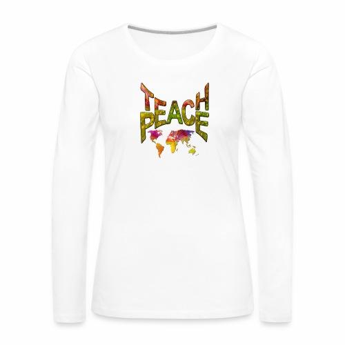 Teach Peace - Women's Premium Longsleeve Shirt