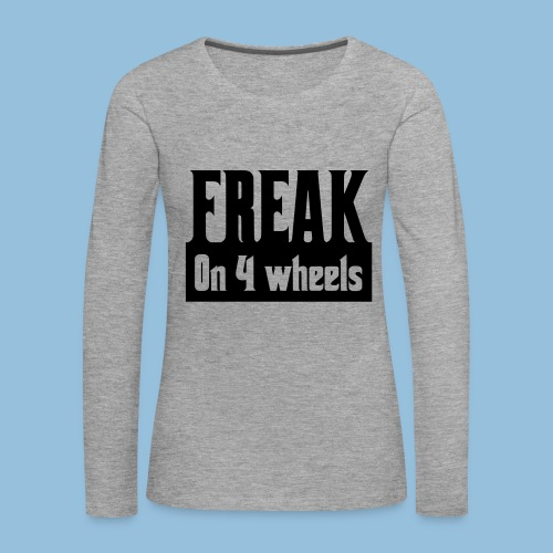 Freakon4wheels - Vrouwen Premium shirt met lange mouwen