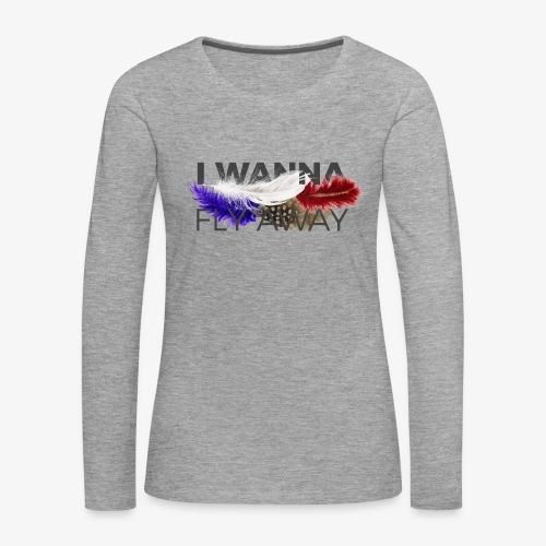 FLY AWAY - Koszulka damska Premium z długim rękawem