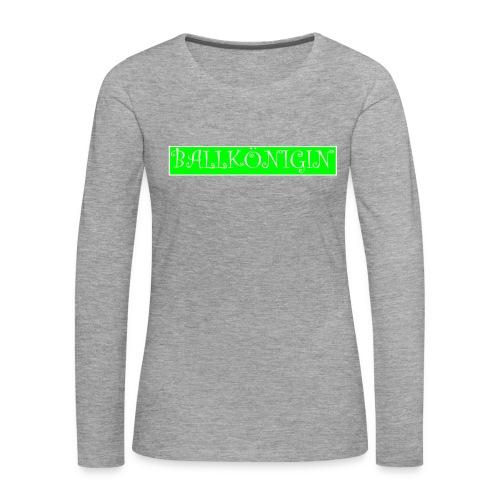 Ballkönigin - Frauen Premium Langarmshirt