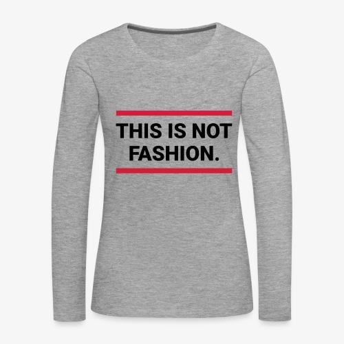 This is not fashion - Frauen Premium Langarmshirt
