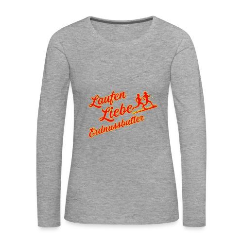 Laufen Liebe Erdnussbutter - Plakativ! - Frauen Premium Langarmshirt