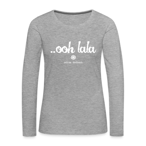 ooh lala - Frauen Premium Langarmshirt