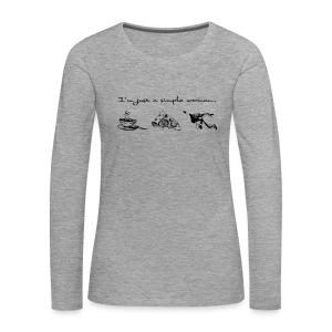 I'm a simple woman - Frauen Premium Langarmshirt