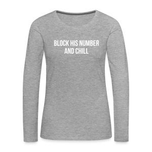 Block His Number And Chill - Frauen Premium Langarmshirt