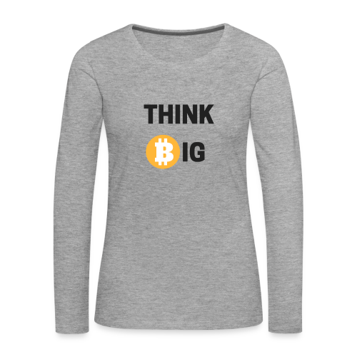 Think Big - Frauen Premium Langarmshirt