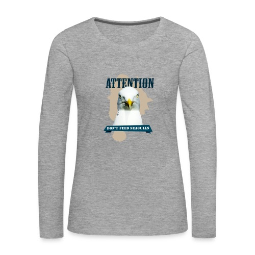 ATTENTION - don't feed seagulls - Frauen Premium Langarmshirt