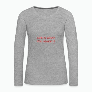 Life is what you make it - Women's Premium Longsleeve Shirt