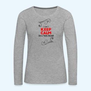 I Can't Keep Calm (voor lichte stof) - Vrouwen Premium shirt met lange mouwen