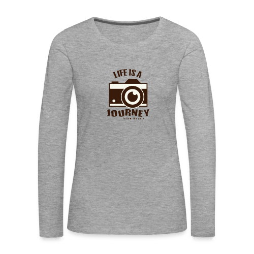 Life is a Journey - Frauen Premium Langarmshirt