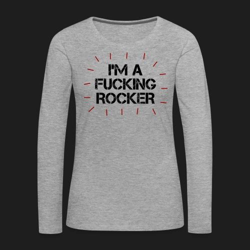 I'M A FUCKING ROCKER - Maglietta Premium a manica lunga da donna