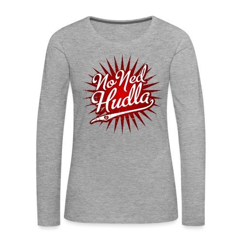No Ned Hudla - Frauen Premium Langarmshirt