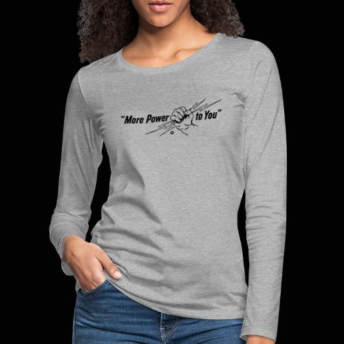 More Power to You - T-shirt manches longues Premium Femme