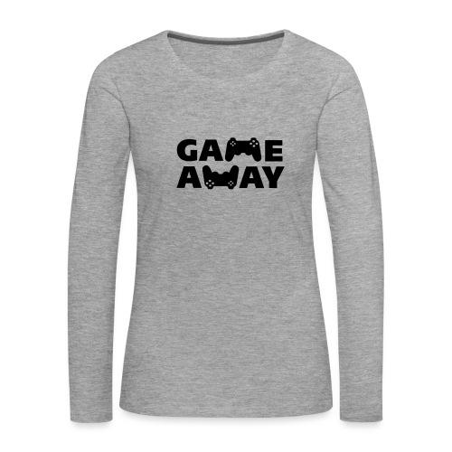 game away - Vrouwen Premium shirt met lange mouwen
