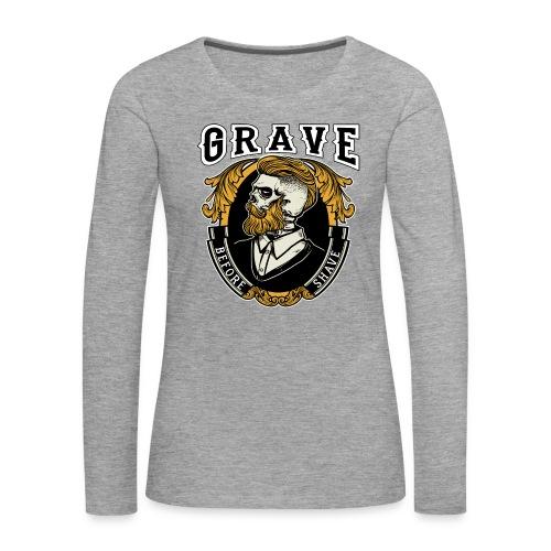 Grave Before Shave Bearded - Frauen Premium Langarmshirt