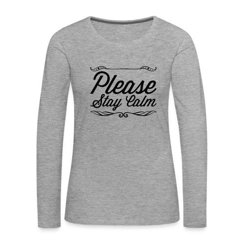 Please Stay Calm - Women's Premium Longsleeve Shirt