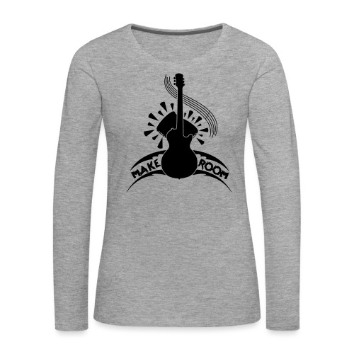 Make Room - Women's Premium Longsleeve Shirt