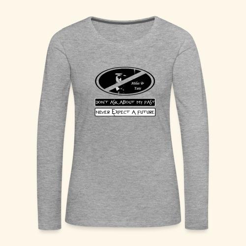 Don t ask about my past - Women's Premium Longsleeve Shirt