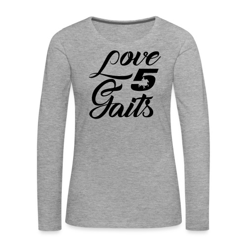 Love 5Gaits - Women's Premium Longsleeve Shirt
