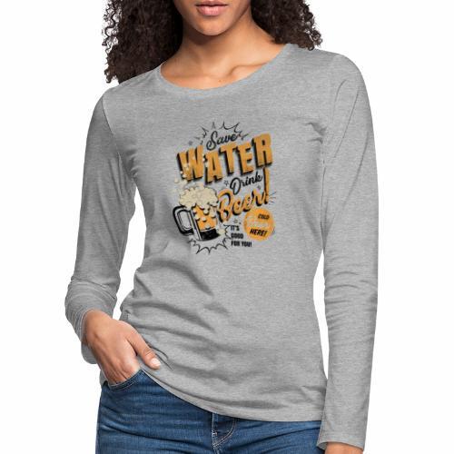 Save Water Drink Beer Drink water instead of beer - Women's Premium Longsleeve Shirt