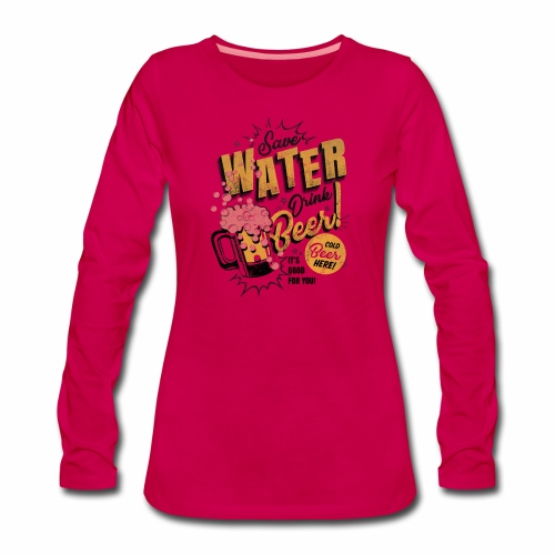 Save Water Drink Beer Trinke Wasser statt Bier - Women's Premium Longsleeve Shirt