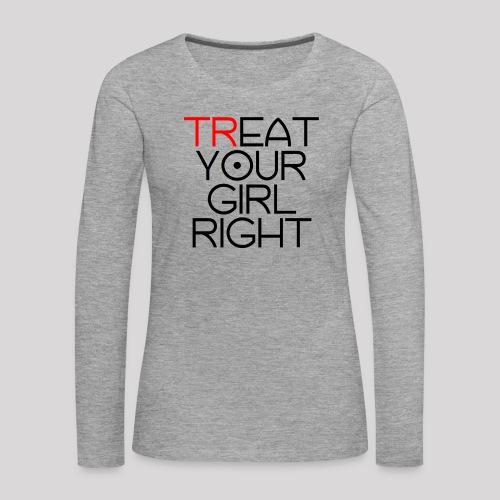 Treat Your Girl Right - Vrouwen Premium shirt met lange mouwen