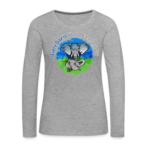Every Day Is World Elephant Day - Frauen Premium Langarmshirt
