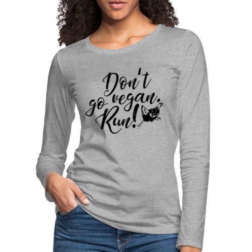 Don't go vegan. Run! - Frauen Premium Langarmshirt