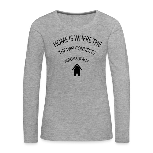 Home is where the Wifi connects automatically - Women's Premium Longsleeve Shirt