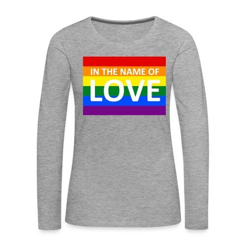 IN THE NAME OF LOVE - Dame premium T-shirt med lange ærmer