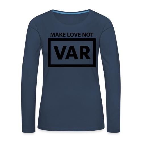 Make Love Not Var - Vrouwen Premium shirt met lange mouwen